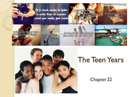 The Teen Years Chapter 22. Changes During the Teen Years The basis of healthy relationships with others rests on how you feel about yourself. Self-image.