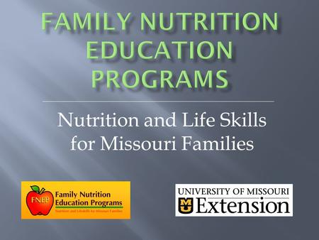Nutrition and Life Skills for Missouri Families. Nutritional Quality Food Availability Food Safety Physical Activity.