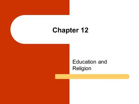 Chapter 12 Education and Religion. Chapter Outline An Overview of Education and Religion Sociological Perspectives on Education Problems in Education.