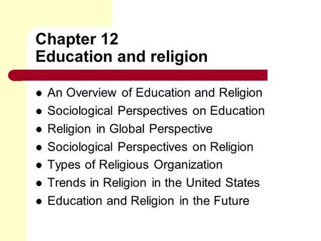 Chapter 12 Education and religion An Overview of Education and Religion Sociological Perspectives on Education Religion in Global Perspective Sociological.