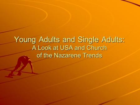 Young Adults and Single Adults: A Look at USA and Church of the Nazarene Trends.