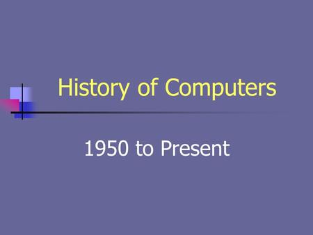 History of Computers 1950 to Present. IBM 701 Digital Computer Corp.