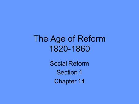 The Age of Reform 1820-1860 Social Reform Section 1 Chapter 14.