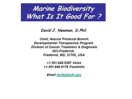 Marine Biodiversity What Is It Good For ? David J. Newman, D.Phil. Chief, Natural Products Branch Developmental Therapeutics Program Division of Cancer.