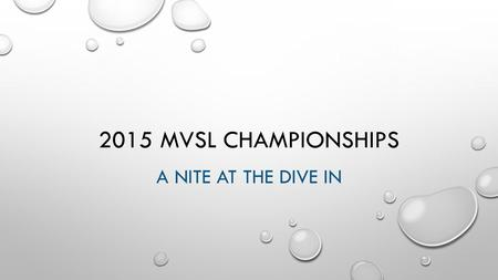 2015 MVSL CHAMPIONSHIPS A NITE AT THE DIVE IN. COMMITTEES HEAD CHAIRMAN: LOGISTICS – CHAIRMAN: SHORTY, KAYLIN SET-UP COMMITTEE MEMBERS: JONETA FENNELL.
