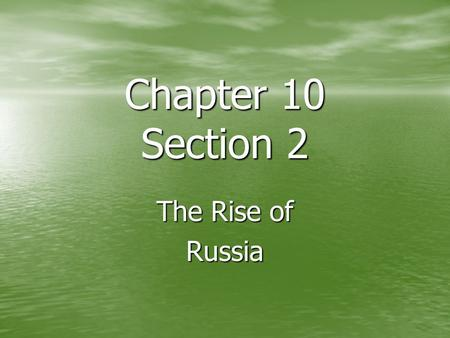 Chapter 10 Section 2 The Rise of Russia.