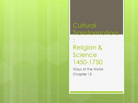 Cultural Transformations : Religion & Science 1450-1750 Ways of the World Chapter 15.
