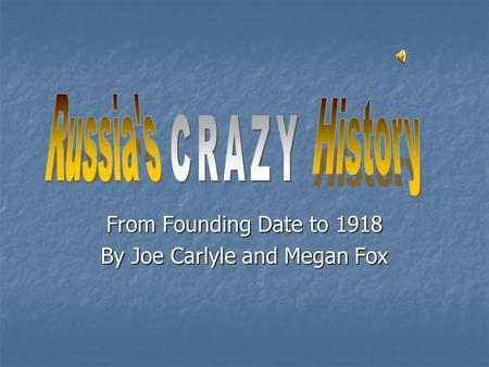 From Founding Date to 1918 By Joe Carlyle and Megan Fox.