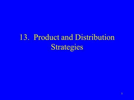 1 13. Product and Distribution Strategies. 2 Topics Channels of distribution Roles of marketing intermediaries in distribution channel Channel & intermediary.
