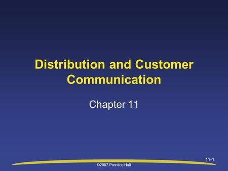 ©2007 Prentice Hall 11-1 Distribution and Customer Communication Chapter 11.