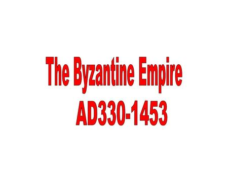 The Byzantine Empire AD330-1453.