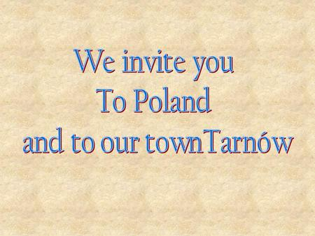 We invite you To Poland and to our townTarnów.
