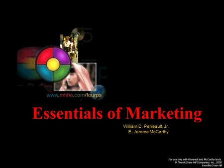 For use only with Perreault and McCarthy texts. © The McGraw-Hill Companies, Inc., 2000 Irwin/McGraw-Hill Essentials of Marketing William D. Perreault,
