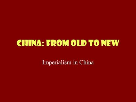 China: from old to new Imperialism in China. The First Dynasties SHANGDYNASTY1500-1027 BC ZHOU DYNASTY1027 TO 256 BC QIN DYNASTY221 – 206 BC Start the.