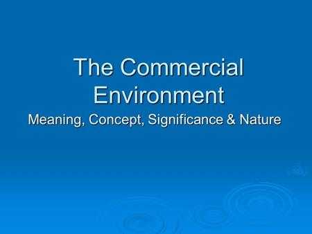 The Commercial Environment Meaning, Concept, Significance & Nature.
