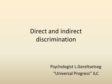 "Direct and indirect discrimination Psychologist L.Gereltsetseg ""Universal Progress"" ILC."