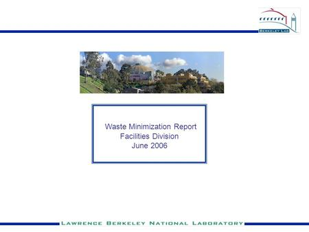 Waste Minimization Report Facilities Division June 2006.