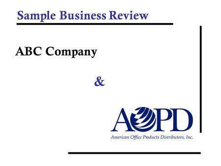 Sample Business Review ABC Company &. Agenda Common Goals Program Metrics –Reporting Snapshot –Product Usage –Service Levels –Ordering Metrics –Accounting.