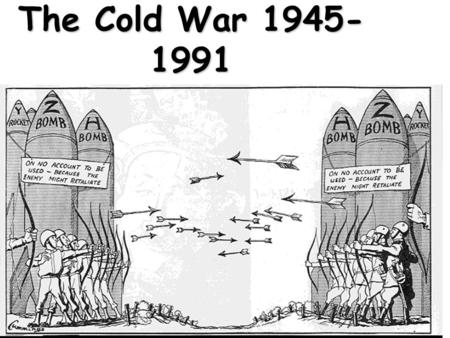 The Cold War 1945- 1991 Cold War Two sides of Cold War NATO – North Atlantic Treaty Organization USA, France, Great Britain, West Germany CAPITALISMCAPITALISM.