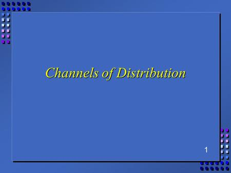 1 Channels of Distribution. 2 Outline n Role of Distribution –roles and functions of intermediaries n Managing Channels of Distribution –channel design.