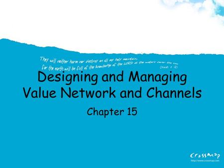 Designing and Managing Value Network and Channels Chapter 15.