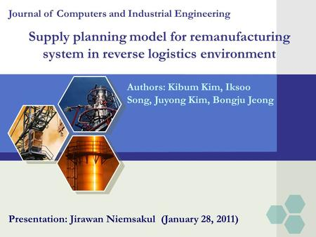 Supply planning model for remanufacturing system in reverse logistics environment Authors: Kibum Kim, Iksoo Song, Juyong Kim, Bongju Jeong Journal of Computers.