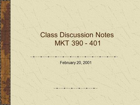 Class Discussion Notes MKT 390 - 401 February 20, 2001.