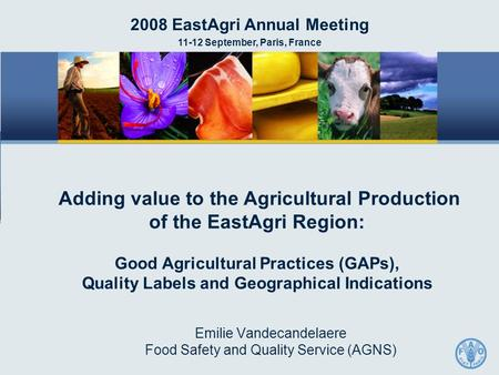 Emilie Vandecandelaere Food Safety and Quality Service (AGNS) 2008 EastAgri Annual Meeting 11-12 September, Paris, France Adding value to the Agricultural.