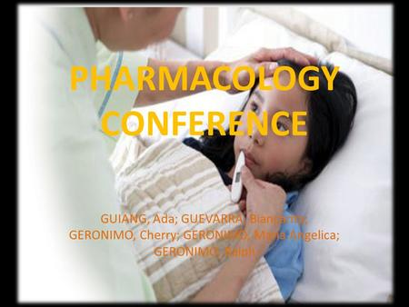 PHARMACOLOGY CONFERENCE GUIANG, Ada; GUEVARRA, Biancarita; GERONIMO, Cherry; GERONIMO, Maria Angelica; GERONIMO, Ralph.