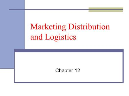 Marketing Distribution and Logistics Chapter 12. The Nature of Distribution Channels The objective is to create place utility, the value of having the.