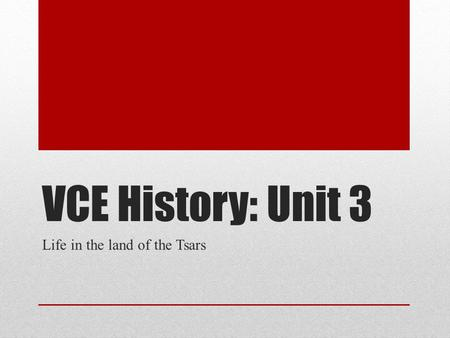 VCE History: Unit 3 Life in the land of the Tsars.