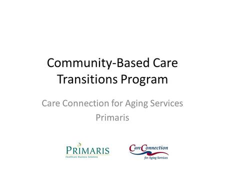 Community-Based Care Transitions Program Care Connection for Aging Services Primaris.