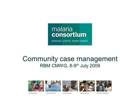 Community case management RBM CMWG, 8-9 th July 2009.