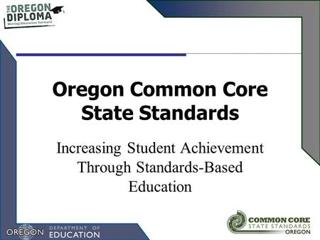 Oregon Common Core State Standards Increasing Student Achievement Through Standards-Based Education.