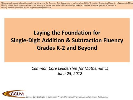 Common Core Leadership in Mathematics Project, University of Wisconsin-Milwaukee, Summer Institute 2012 Laying the Foundation for Single-Digit Addition.