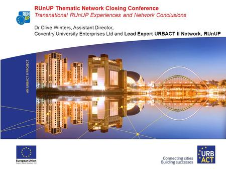 RUnUP Thematic Network Closing Conference Transnational RUnUP Experiences and Network Conclusions Dr Clive Winters, Assistant Director, Coventry University.