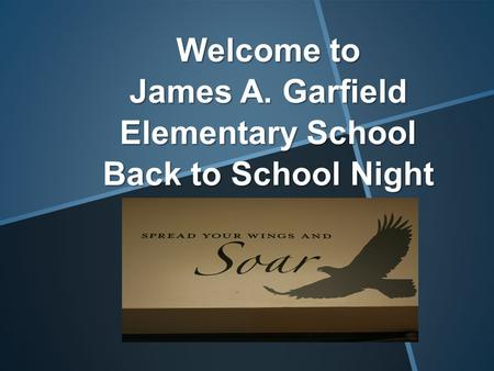 Welcome to James A. Garfield Elementary School Back to School Night.