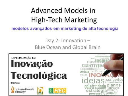 Advanced Models in High-Tech Marketing Day 2- Innovation – Blue Ocean and Global Brain modelos avançados em marketing de alta tecnologia.