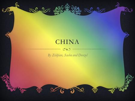 CHINA By Zildjian, Sasha and Denzel. GENERAL FACTS  Population:1.35 billion people live there  Capital city of China is Beijing  How big is China in.