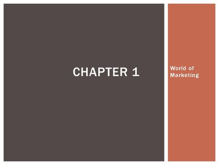 World of Marketing CHAPTER 1.  With a partner, come up with a definition of marketing that you would see in a textbook  Please don't use any resources,
