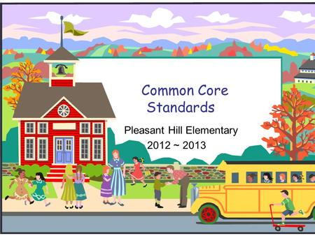 Pleasant Hill Elementary 2012 ~ 2013 Common Core Standards.