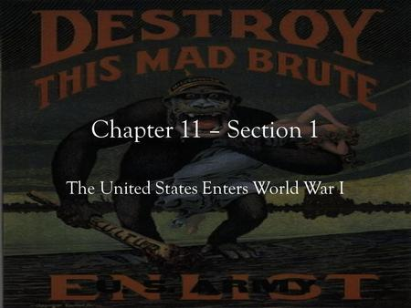 Chapter 11 – Section 1 The United States Enters World War I.