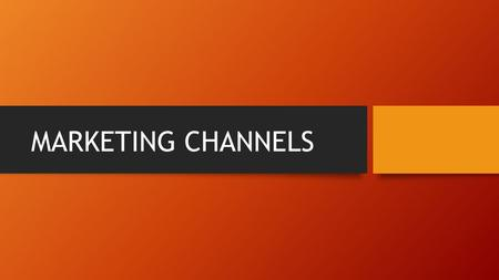 MARKETING CHANNELS. DEFINATION A marketing channel is a set of practices or activities necessary to transfer the ownership of goods, and to move goods,