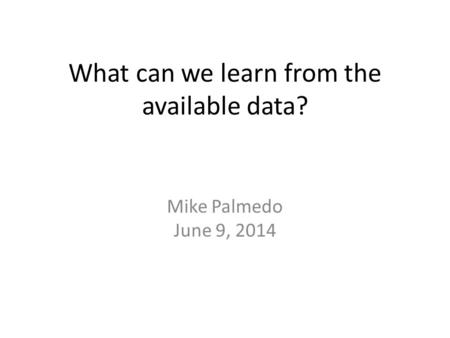 What can we learn from the available data? Mike Palmedo June 9, 2014.