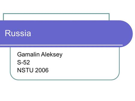 Russia Gamalin Aleksey S-52 NSTU 2006. Our flag The flag our country has three colors They mean: White - peace, perfection Blue – truth Red - power.