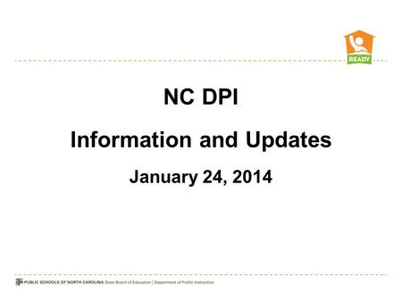 NC DPI Information and Updates January 24, 2014. Arts Education Common Core Resources Math Course Options for 2014-15 Read to Achieve Student Achievement.