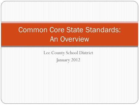 Lee County School District January 2012 Common Core State Standards: An Overview.