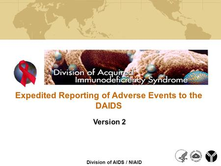 Version 2 Expedited Reporting of Adverse Events to the DAIDS 1 Division of AIDS / NIAID.