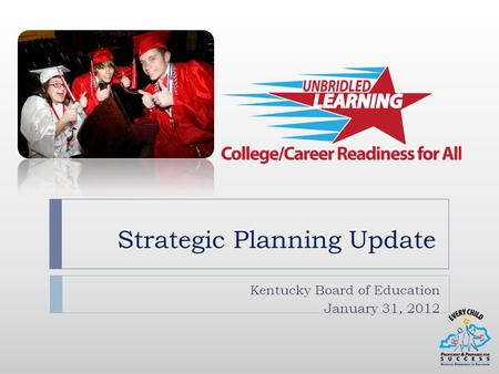Strategic Planning Update Kentucky Board of Education January 31, 2012.