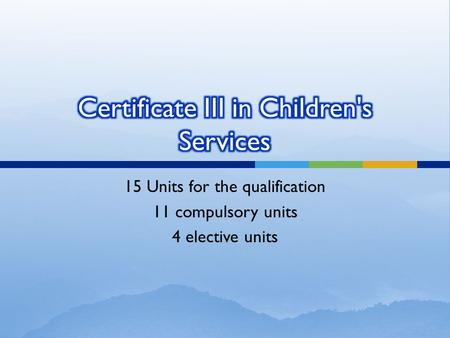 15 Units for the qualification 11 compulsory units 4 elective units.